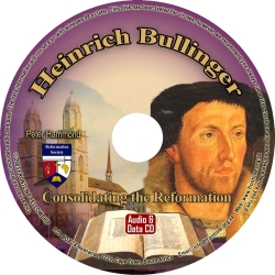 Heinrich Bullinger: Consolidating the Reformation