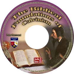 The Biblical Foundations of Calvinism