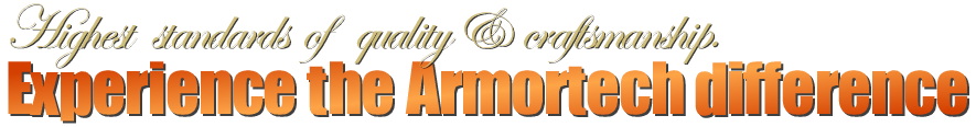 Highest standards of quality & craftsmanship. Experience the Armortech difference!