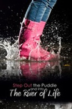 Step Out of the Puddle and into The River of Life