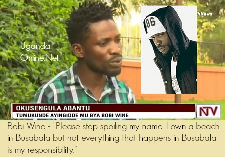 Bobi Wine says he did not have a hand in the Busabala demolitions