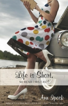 Life Is Short, So Read This Fast by Ann Ipock, �2010