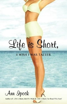Life Is Short, I Wish I Was Taller by Ann Ipock, �2010