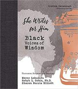 She Writes for Him - Black Voices of Wisdom